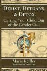 Desist, Detrans, & Detox: Getting Your Child Out of the Gender Cult Cover Image