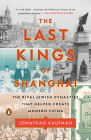 The Last Kings of Shanghai: The Rival Jewish Dynasties That Helped Create Modern China Cover Image