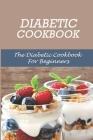 Diabetic Cookbook: The Diabetic Cookbook For Beginners: Diabetic Cookbook Cover Image