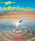 Solar Power: Capturing the Sun's Energy (A True Book: Alternative Energy) Cover Image