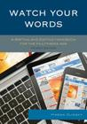 Watch Your Words: A Writing and Editing Handbook for the Multimedia Age, Fourth Edition Cover Image