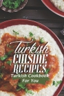 Turkish Cuisine Recipes: Turkish Cookbook For You: Turkish Yummy Cuisine Cover Image