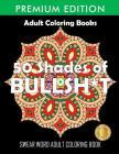 50 Shades Of Bullsh*t: Dark Edition: Swear Word Coloring Book Cover Image