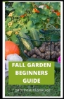 Fall Garden Beginners Guide: Comprehensive Guide to Create a fall planting calendar for your Southern vegetable garden and how to grow it indoor an Cover Image
