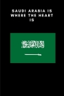 Saudi Arabia is where the heart is: Country Flag A5 Notebook to write in with 120 pages Cover Image