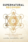 Supernatural Recovery: An Empath'S Guide To Overcoming Trauma & Addiction Cover Image