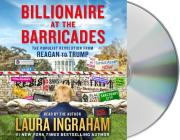 Billionaire at the Barricades: The Populist Revolution from Reagan to Trump Cover Image