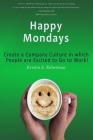Happy Mondays: Create a Company Culture in which People Love to Go to Work! Cover Image