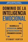 Dominio de la Inteligencia Emocional: Desarrolla la Autodisciplina, Supera la Procrastinación y el Pensamiento Excesivo (4 en 1): Domina tus emociones Cover Image