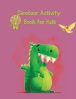 Dinosaur Activity Book for Kids: 50 Coloring Page Including Activity with Dinosaur Cover Image