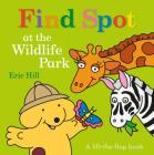 Find Spot at the Wildlife Park: A Lift-the-Flap Book Cover Image