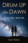 Drum Up the Dawn: Galaxy Girl Book One Cover Image
