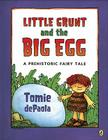 Little Grunt and the Big Egg: A Prehistoric Fairy Tale Cover Image
