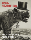 John Heartfield: Photography plus Dynamite Cover Image