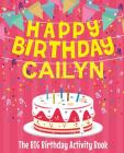 Happy Birthday Cailyn - The Big Birthday Activity Book: (Personalized Children's Activity Book) Cover Image