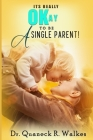 It's Really Okay To Be A Single Parent! Cover Image