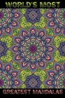 World's Most Greatest Mandalas: An Adult Coloring Book Featuring Beautiful Flowers and Mandala Designs for Stress Relieving Mandala Designs for Adults Cover Image
