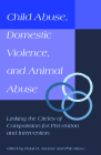 Child Abuse, Domestic Violence, and Animal Abuse: Linking the Circles of Compassion For Prevention and Intervention (New Directions in the Human-Animal Bond) Cover Image