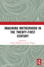 Imagining Motherhood in the Twenty-First Century Cover Image