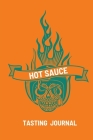 Hot Sauce Tasting Journal: Record Flavors For Spicy, Fiery Hot Sauces, Scoville Rating Tasting Notebook, Gift For Hot Sauce Lovers Cover Image