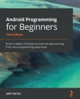 Android Programming for Beginners: Build in-depth, full-featured Android apps starting from zero programming experience Cover Image