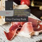 Dry-Curing Pork: Make Your Own Salami, Pancetta, Coppa, Prosciutto, and More (Countryman Know How) Cover Image