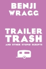 Trailer Trash: And Other Stupid Scripts Cover Image
