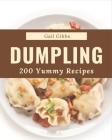 200 Yummy Dumpling Recipes: A Yummy Dumpling Cookbook Everyone Loves! Cover Image