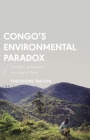 Congo's Environmental Paradox: Potential and Predation in a Land of Plenty (African Arguments) Cover Image