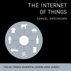 The Internet Things: The Mit Press Essential Knowledge Series Cover Image