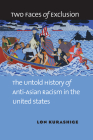 Two Faces of Exclusion: The Untold History of Anti-Asian Racism in the United States Cover Image
