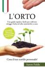 L'orto: Una guida rapida e facile per coltivare ortaggi, frutta ed erbe aromatiche a casa. Crea il tuo cortile personale! Cover Image