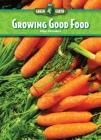 Growing Good Food (Core Content Science -- Our Green Earth) Cover Image