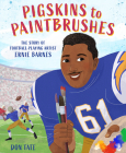 Pigskins to Paintbrushes: The Story of Football-Playing Artist Ernie Barnes Cover Image