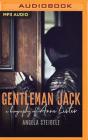 Gentleman Jack: A Biography of Anne Lister, Regency Landowner, Seducer and Secret Diarist Cover Image