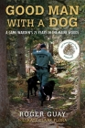 A Good Man with a Dog: A Game Warden's 25 Years in the Maine Woods Cover Image