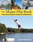 The Maine Play Book: A Four-Season Guide to Family Fun and Adventure Cover Image