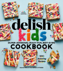 The Delish Kids (Super-Awesome, Crazy-Fun, Best-Ever) Cookbook: 100+ Amazing Recipes Cover Image
