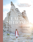 Earth Medicines: Ancestral Wisdom, Healing Recipes, and Wellness Rituals from a Curandera Cover Image