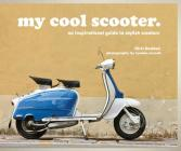 My Cool Scooter: An Inspirational Guide to Stylish Scooters Cover Image