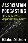 Association Podcasting: How To Tell Your Organizations Story Cover Image