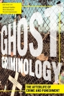 Ghost Criminology: The Afterlife of Crime and Punishment (Alternative Criminology #29) Cover Image