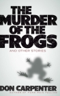 The Murder of the Frogs and Other Stories Cover Image