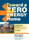 Toward a Zero Energy Home: A Complete Guide to Energy Self-Sufficiency at Home Cover Image