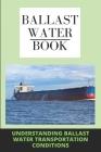 Ballast Water Book: Understanding Ballast Water Transportation Conditions: Ballast Water Definition Biology Cover Image