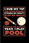 I Rub My Tip Use Good English Stroke My Shaft...: Funny Pool Billiard Undated Planner - Weekly & Monthly No Year Pocket Calendar - Medium 6x9 Softcove Cover Image