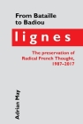 From Bataille to Badiou: Lignes, the Preservation of Radical French Thought, 1987-2017 (Contemporary French and Francophone Cultures Lup) Cover Image