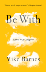 Be with: Letters to a Caregiver Cover Image