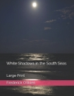 White Shadows in the South Seas: Large Print Cover Image