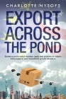 Export Across The Pond: Secrets to avoid rookie mistakes, apply best practices for export and prosper in your transatlantic growth adventure Cover Image